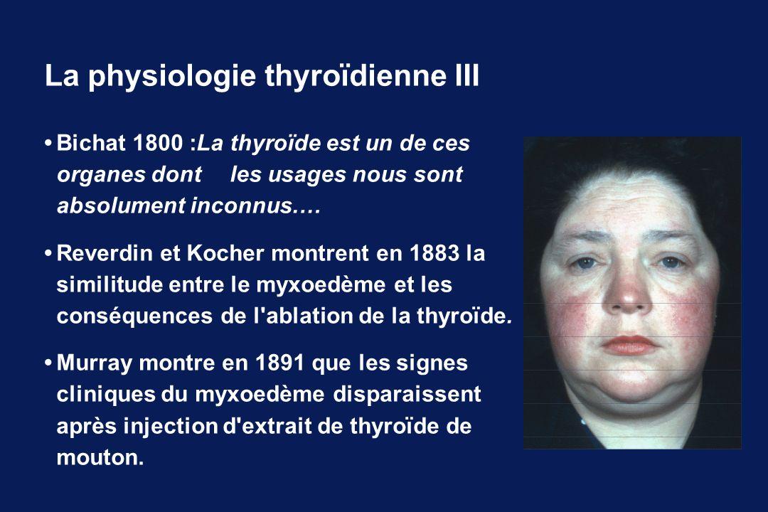 Bichat 1800 :La thyroïde est un de ces organes dont les usages nous sont absolument inconnus.… Reverdin et Kocher montrent en 1883 la similitude entre