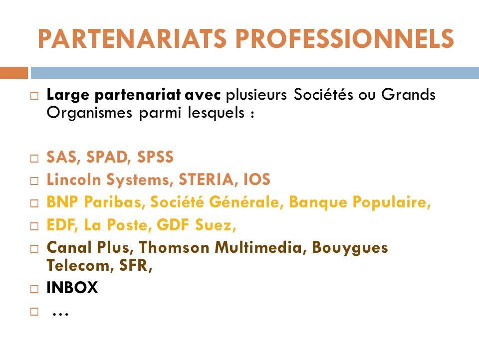 PARTENARIATS PROFESSIONNELS Large partenariat avec plusieurs Sociétés ou Grands Organismes parmi lesquels : SAS, SPAD, SPSS Lincoln Systems, STERIA, I