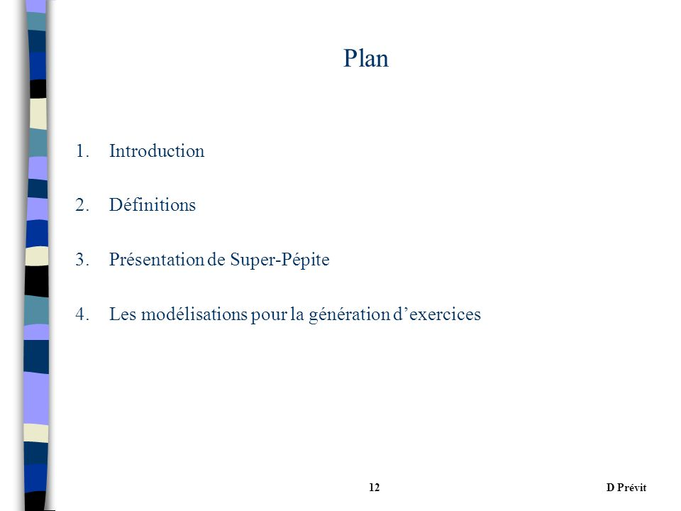 D Prévit12 Plan 1.Introduction 2.Définitions 3.Présentation de Super-Pépite 4.Les modélisations pour la génération dexercices