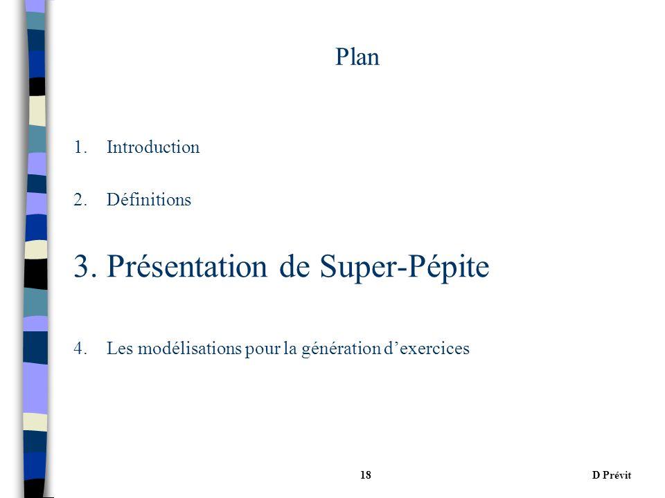 D Prévit18 Plan 1.Introduction 2.Définitions 3.Présentation de Super-Pépite 4.Les modélisations pour la génération dexercices