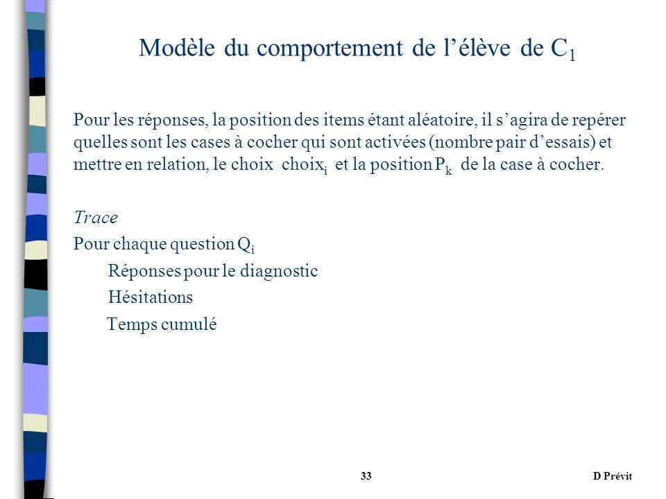 D Prévit33 Modèle du comportement de lélève de C 1 Pour les réponses, la position des items étant aléatoire, il sagira de repérer quelles sont les cases à cocher qui sont activées (nombre pair dessais) et mettre en relation, le choix choix i et la position P k de la case à cocher.
