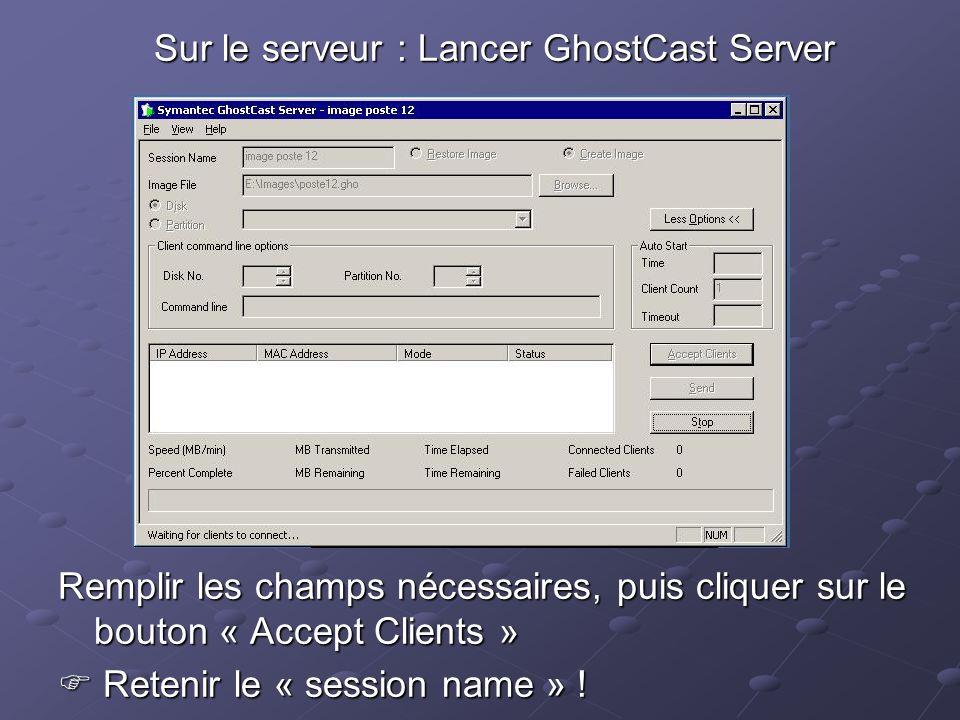Sur le serveur : Lancer GhostCast Server Remplir les champs nécessaires, puis cliquer sur le bouton « Accept Clients » Retenir le « session name » ! R