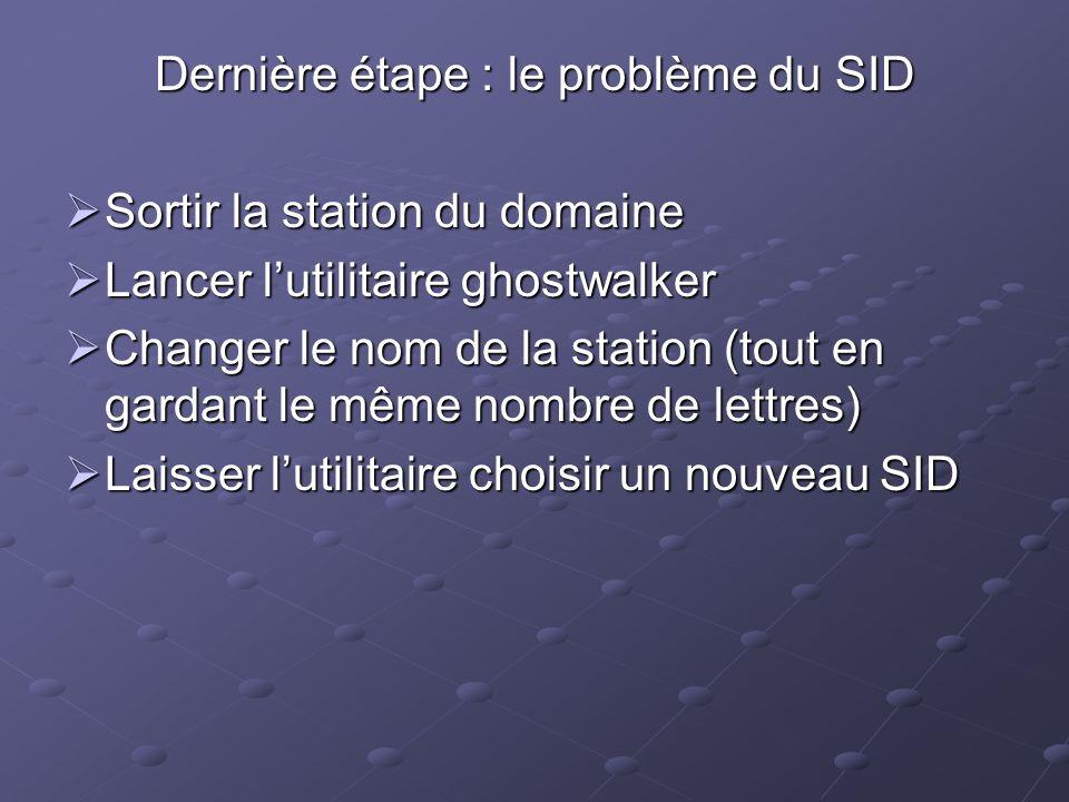 Dernière étape : le problème du SID Sortir la station du domaine Sortir la station du domaine Lancer lutilitaire ghostwalker Lancer lutilitaire ghostw