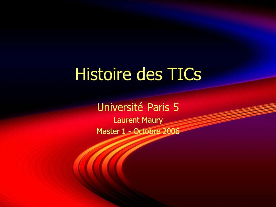 Histoire des TICs Université Paris 5 Laurent Maury Master 1 - Octobre 2006