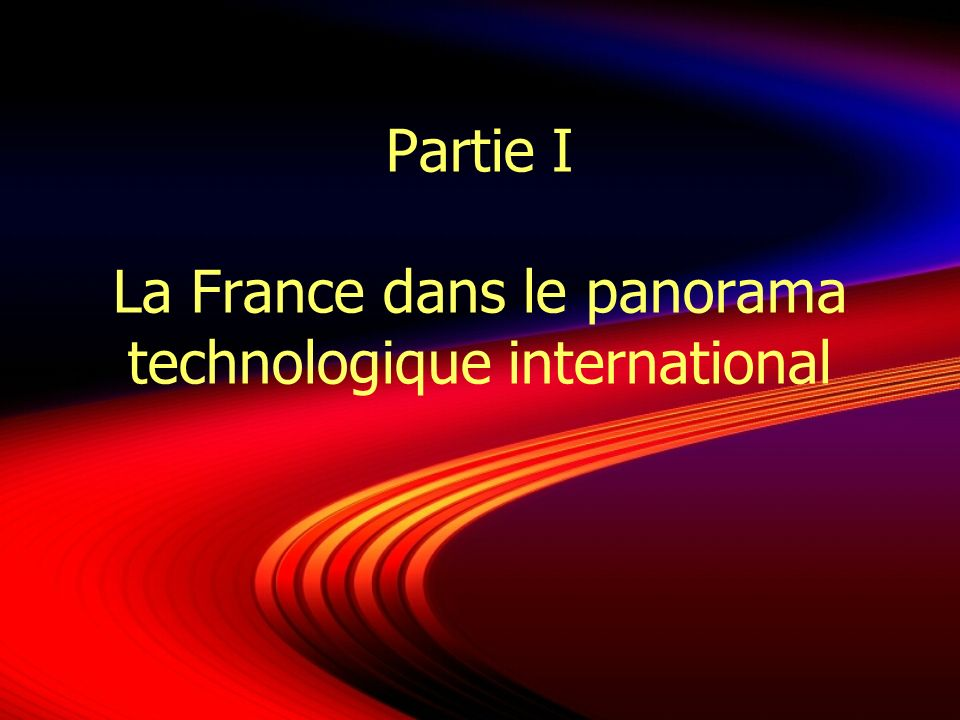 Partie I La France dans le panorama technologique international