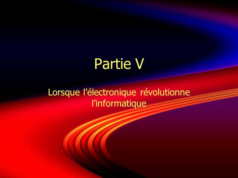 Partie V Lorsque lélectronique révolutionne linformatique