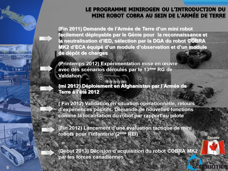 6 (Fin 2012) Lancement dune évaluation tactique de mini robots pour linfanterie (2 ème REI) (Début 2013) Décision dacquisition du robot COBRA MK2 par