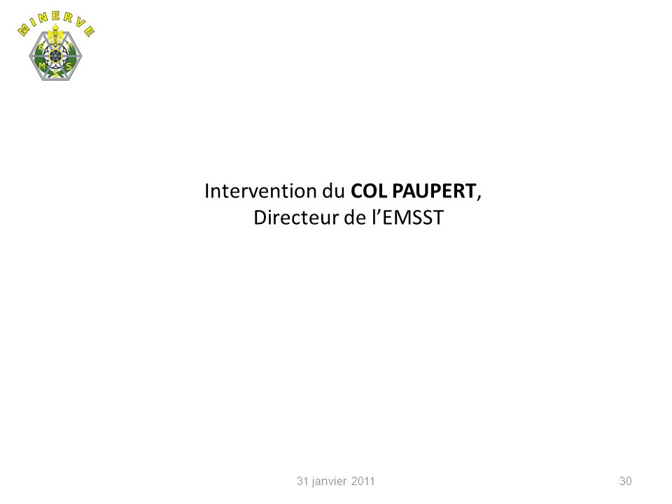 Intervention du COL PAUPERT, Directeur de lEMSST 3031 janvier 2011