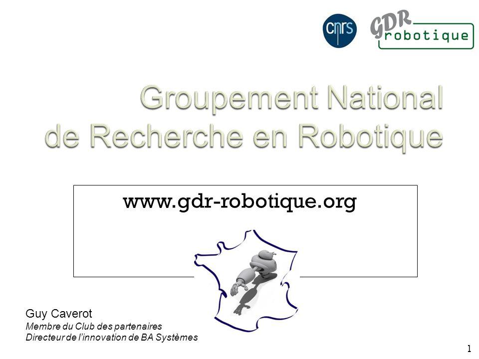 www.gdr-robotique.org 1 Guy Caverot Membre du Club des partenaires Directeur de linnovation de BA Systèmes