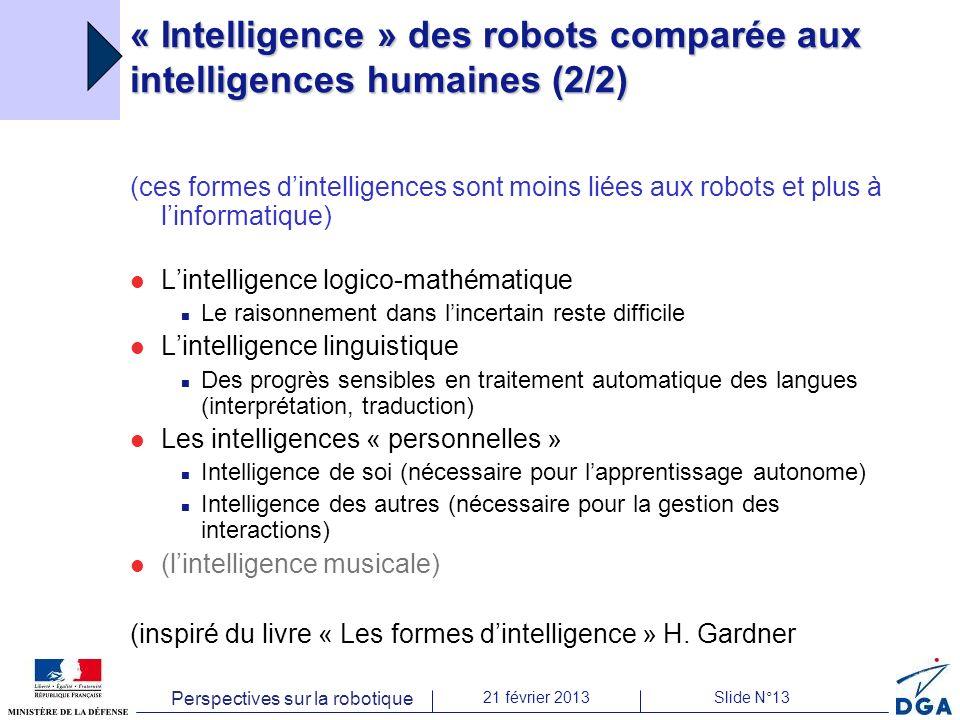 Perspectives sur la robotique 21 février 2013Slide N°13 « Intelligence » des robots comparée aux intelligences humaines (2/2) (ces formes dintelligenc