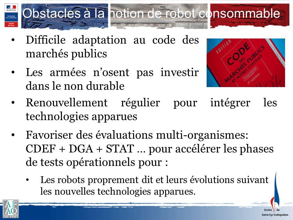 Obstacles à la notion de robot consommable Renouvellement régulier pour intégrer les technologies apparues Favoriser des évaluations multi-organismes: