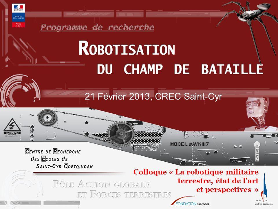 21 Février 2013, CREC Saint-Cyr Colloque « La robotique militaire terrestre, état de lart et perspectives »