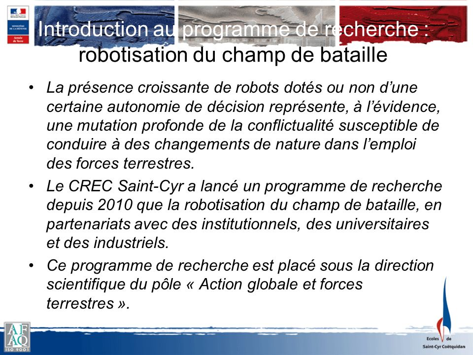 Introduction au programme de recherche : robotisation du champ de bataille La présence croissante de robots dotés ou non dune certaine autonomie de dé