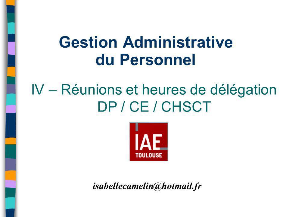 Gestion Administrative du Personnel IV – Réunions et heures de délégation DP / CE / CHSCT isabellecamelin@hotmail.fr