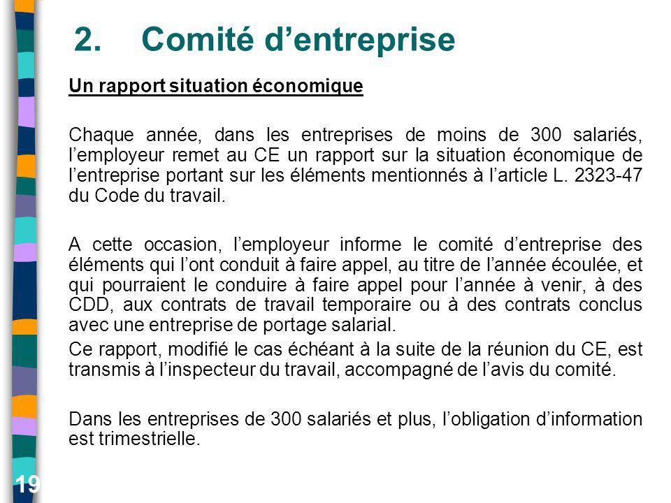 19 2.Comité dentreprise Un rapport situation économique Chaque année, dans les entreprises de moins de 300 salariés, lemployeur remet au CE un rapport
