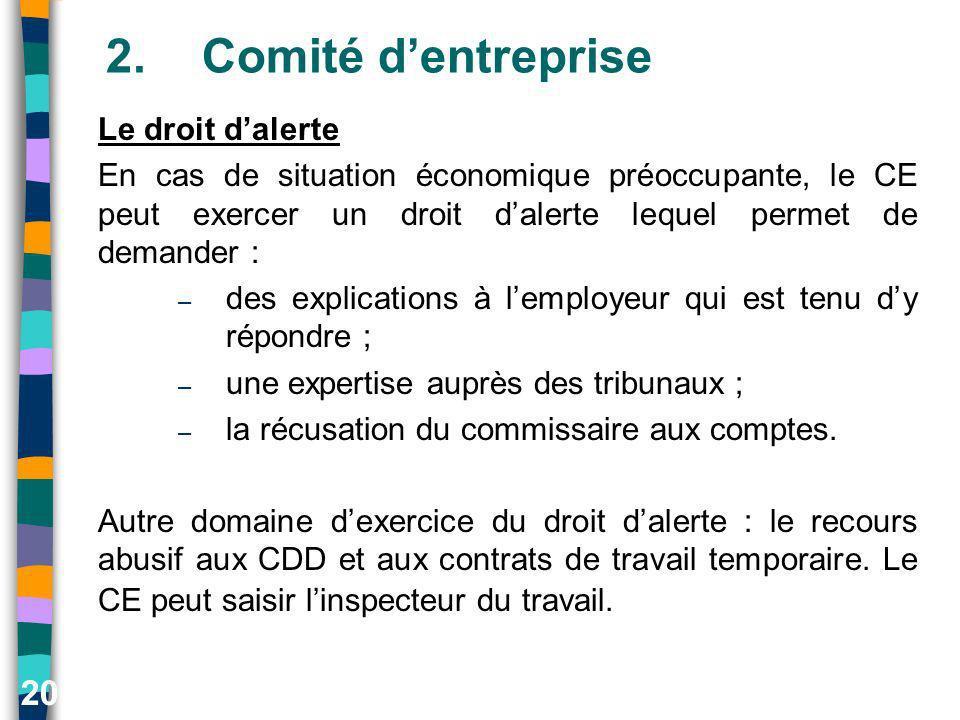 20 2.Comité dentreprise Le droit dalerte En cas de situation économique préoccupante, le CE peut exercer un droit dalerte lequel permet de demander :