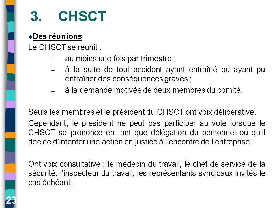23 3.CHSCT Des réunions Le CHSCT se réunit : – au moins une fois par trimestre ; – à la suite de tout accident ayant entraîné ou ayant pu entraîner de
