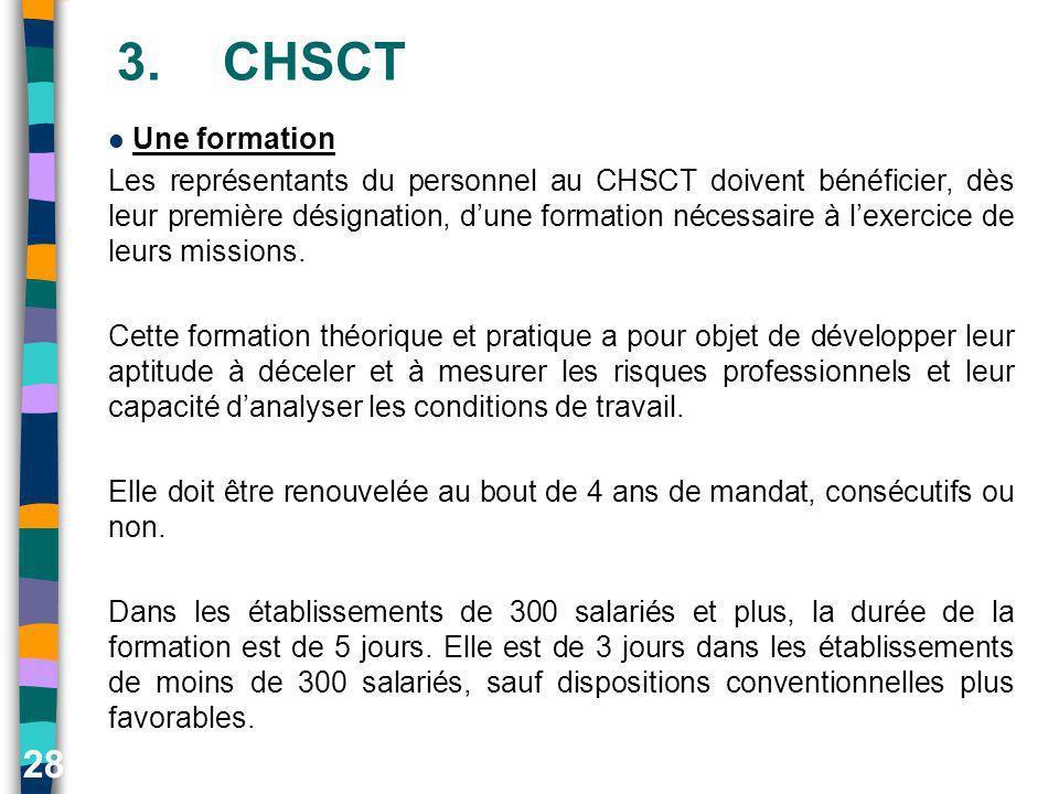 28 3.CHSCT Une formation Les représentants du personnel au CHSCT doivent bénéficier, dès leur première désignation, dune formation nécessaire à lexerc