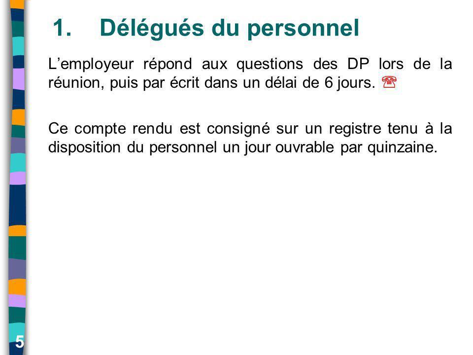 5 1.Délégués du personnel Lemployeur répond aux questions des DP lors de la réunion, puis par écrit dans un délai de 6 jours. Ce compte rendu est cons