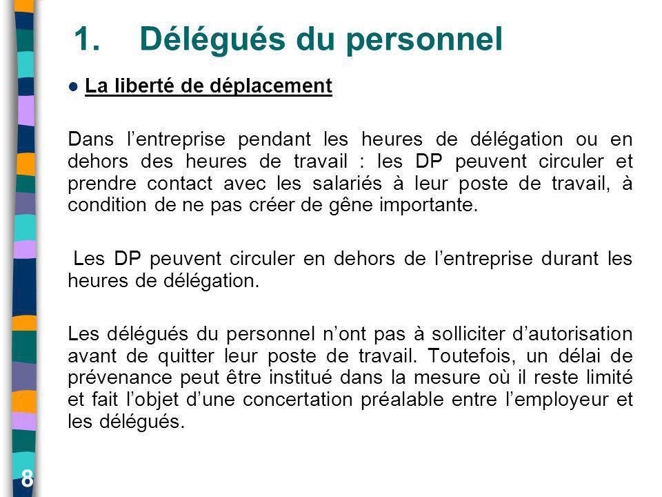 8 1.Délégués du personnel La liberté de déplacement Dans lentreprise pendant les heures de délégation ou en dehors des heures de travail : les DP peuv