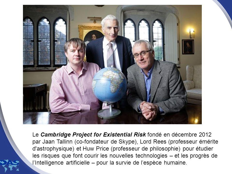 Le Cambridge Project for Existential Risk fondé en décembre 2012 par Jaan Tallinn (co-fondateur de Skype), Lord Rees (professeur émérite d'astrophysiq