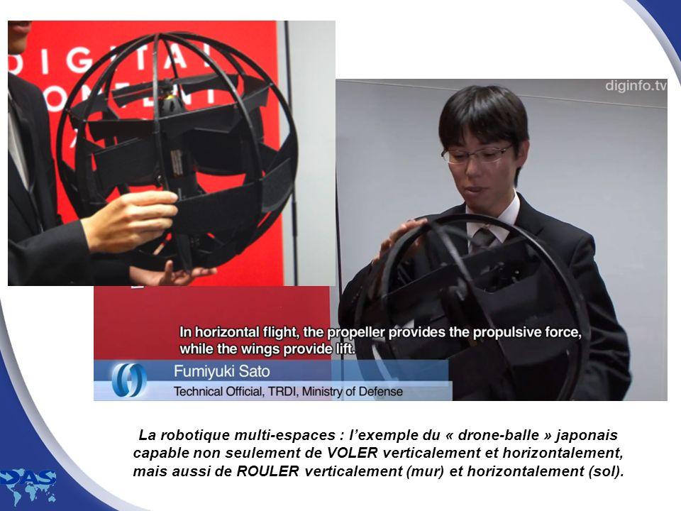 La robotique multi-espaces : lexemple du « drone-balle » japonais capable non seulement de VOLER verticalement et horizontalement, mais aussi de ROULE