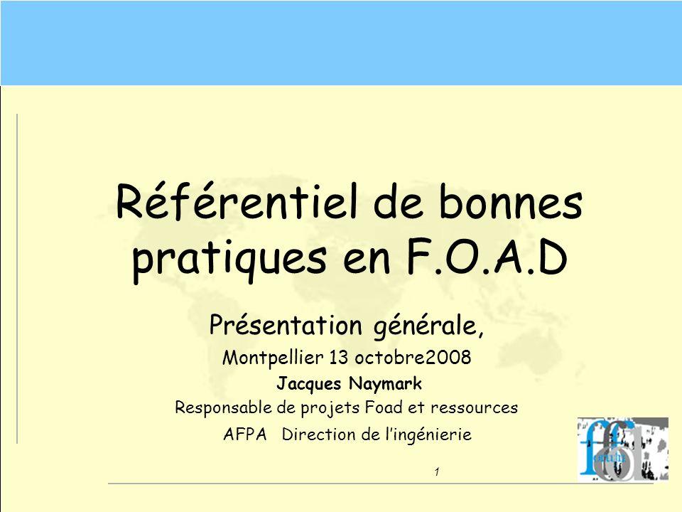 1 Référentiel de bonnes pratiques en F.O.A.D Présentation générale, Montpellier 13 octobre2008 Jacques Naymark Responsable de projets Foad et ressourc