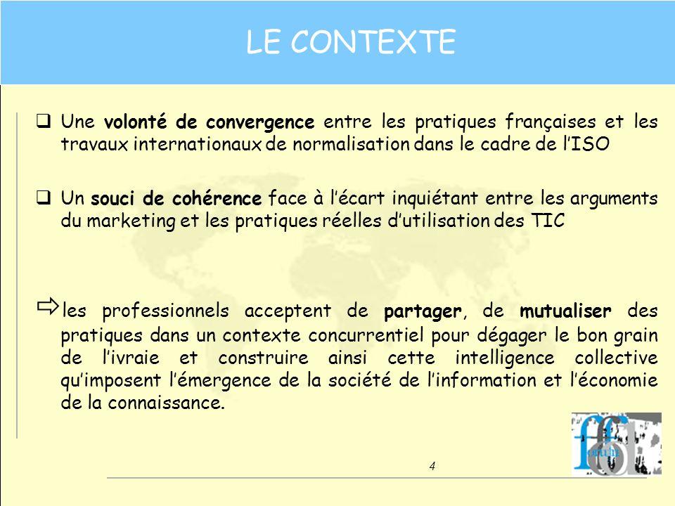 4 LE CONTEXTE qUne volonté de convergence entre les pratiques françaises et les travaux internationaux de normalisation dans le cadre de lISO qUn souc
