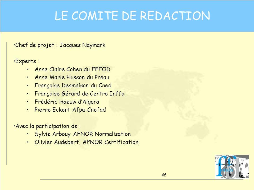46 LE COMITE DE REDACTION Chef de projet : Jacques Naymark Experts : Anne Claire Cohen du FFFOD Anne Marie Husson du Préau Françoise Desmaison du Cned