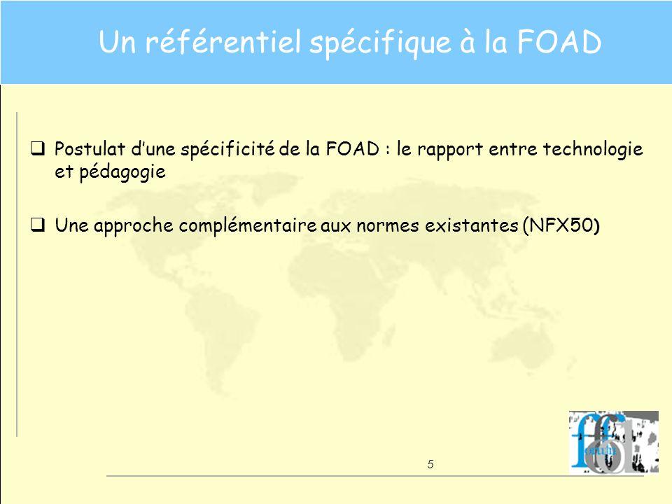 5 Un référentiel spécifique à la FOAD q Postulat dune spécificité de la FOAD : le rapport entre technologie et pédagogie q Une approche complémentaire