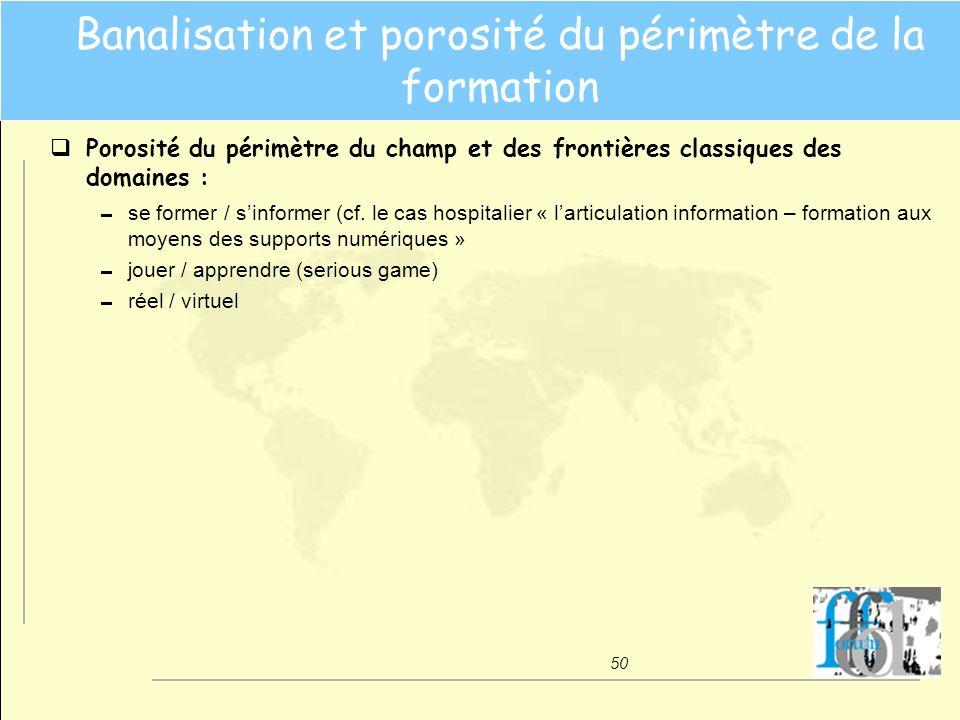 50 Banalisation et porosité du périmètre de la formation qPorosité du périmètre du champ et des frontières classiques des domaines : se former / sinfo