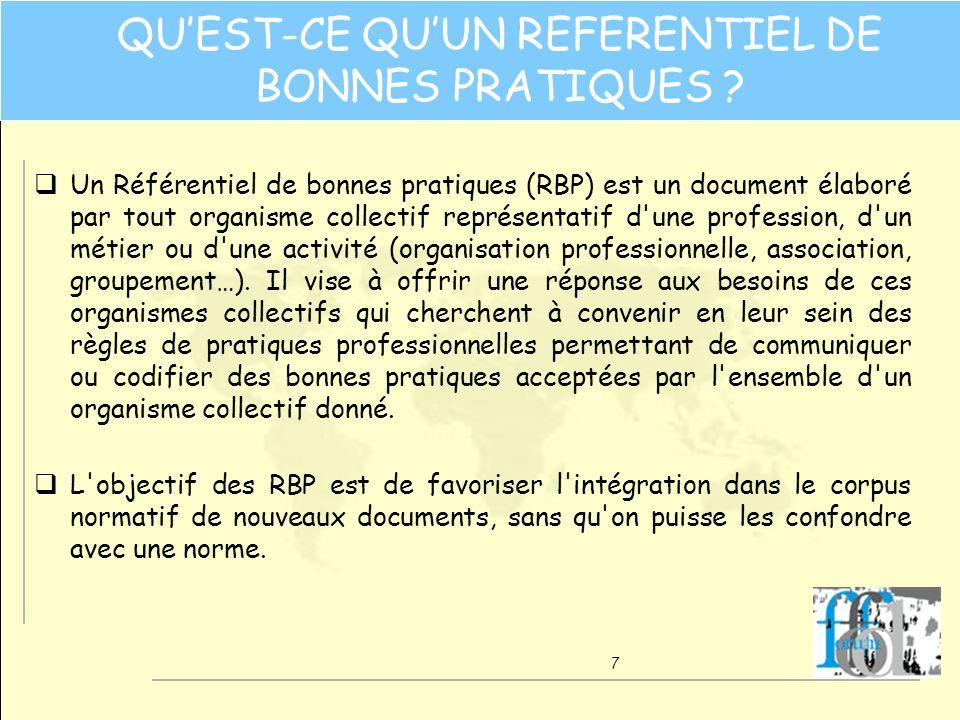 7 QUEST-CE QUUN REFERENTIEL DE BONNES PRATIQUES ? q Un Référentiel de bonnes pratiques (RBP) est un document élaboré par tout organisme collectif repr