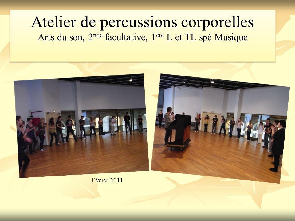 Atelier de percussions corporelles Arts du son, 2 nde facultative, 1 ère L et TL spé Musique Févier 2011