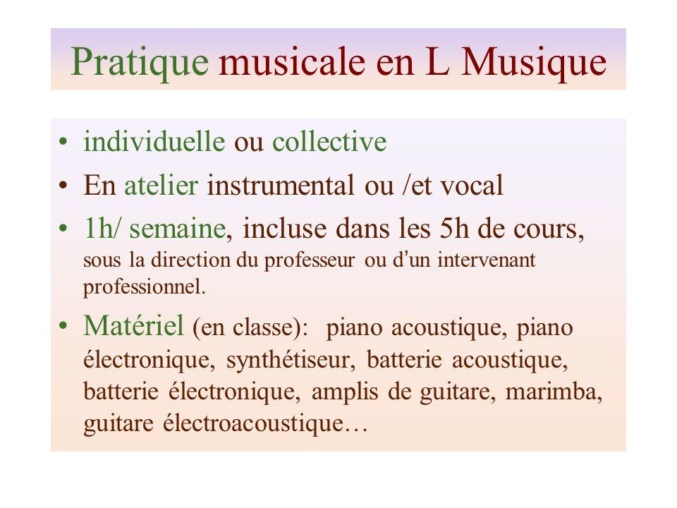 Pratique musicale en L Musique individuelle ou collective En atelier instrumental ou /et vocal 1h/ semaine, incluse dans les 5h de cours, sous la direction du professeur ou dun intervenant professionnel.