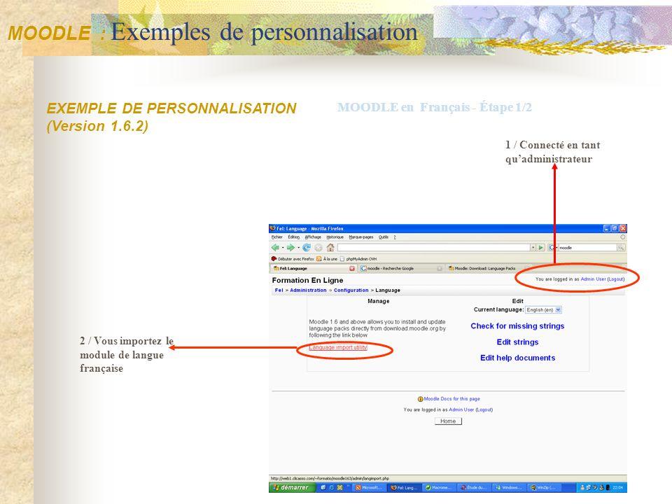 EXEMPLE DE PERSONNALISATION (Version 1.6.2) 2 / Vous importez le module de langue française 1 / Connecté en tant quadministrateur MOODLE en Français -