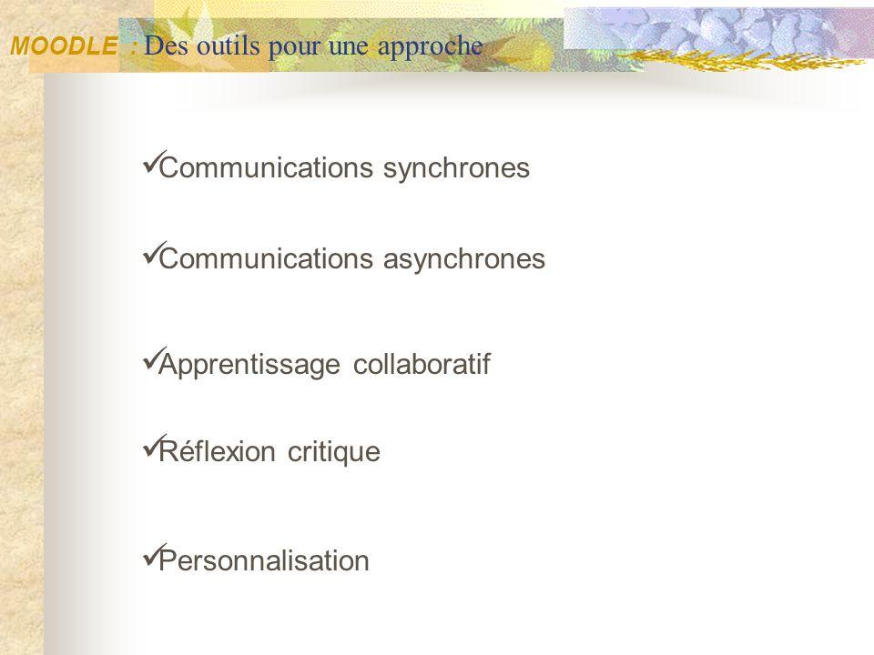 Communications synchrones Communications asynchrones Apprentissage collaboratif Réflexion critique Personnalisation MOODLE : Des outils pour une appro