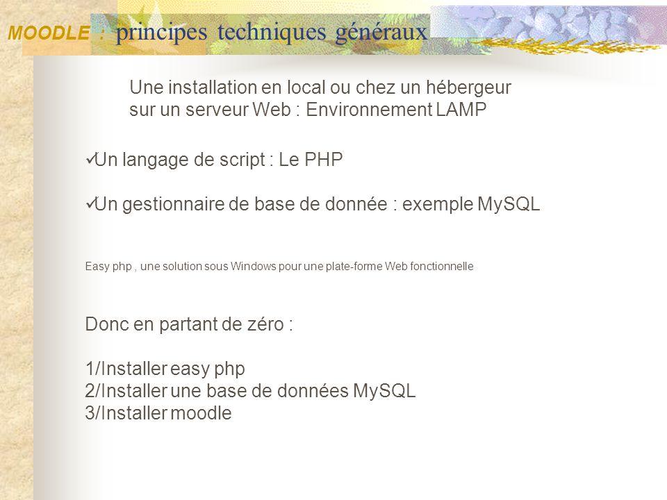 MOODLE : principes techniques généraux Un langage de script : Le PHP Un gestionnaire de base de donnée : exemple MySQL Easy php, une solution sous Win