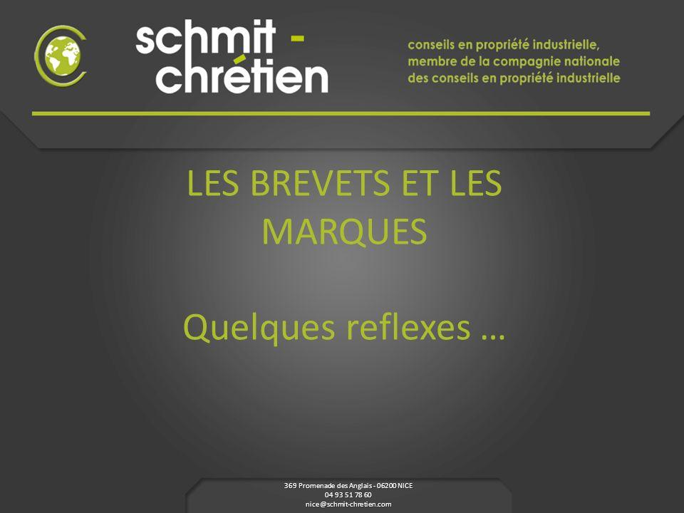 LES BREVETS ET LES MARQUES Quelques reflexes … 369 Promenade des Anglais - 06200 NICE 04 93 51 78 60 nice@schmit-chretien.com