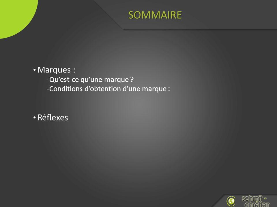 SOMMAIRE Marques : -Quest-ce quune marque ? -Conditions dobtention dune marque : Réflexes