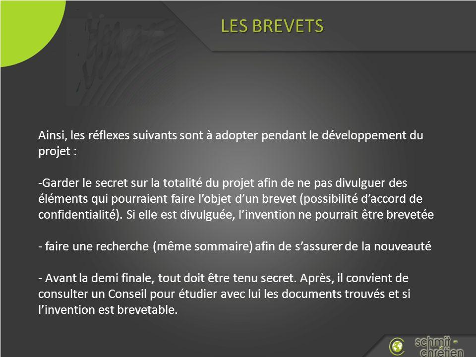 LES BREVETS Ainsi, les réflexes suivants sont à adopter pendant le développement du projet : -Garder le secret sur la totalité du projet afin de ne pa