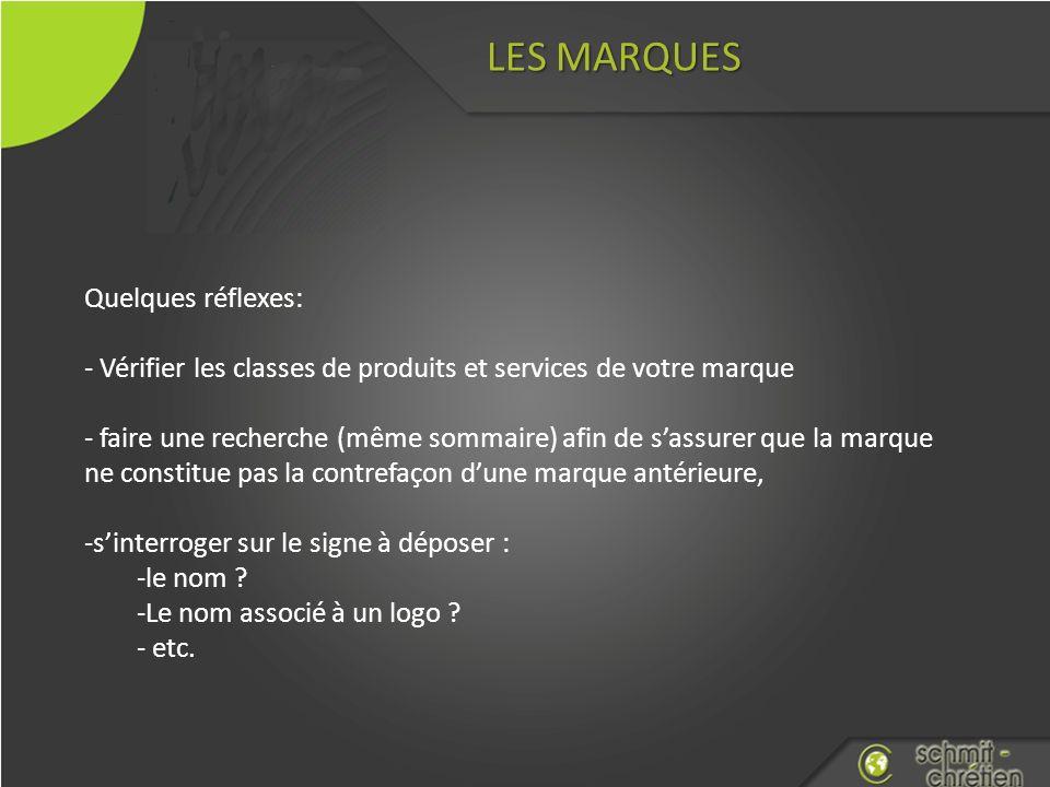 LES MARQUES Quelques réflexes: - Vérifier les classes de produits et services de votre marque - faire une recherche (même sommaire) afin de sassurer q