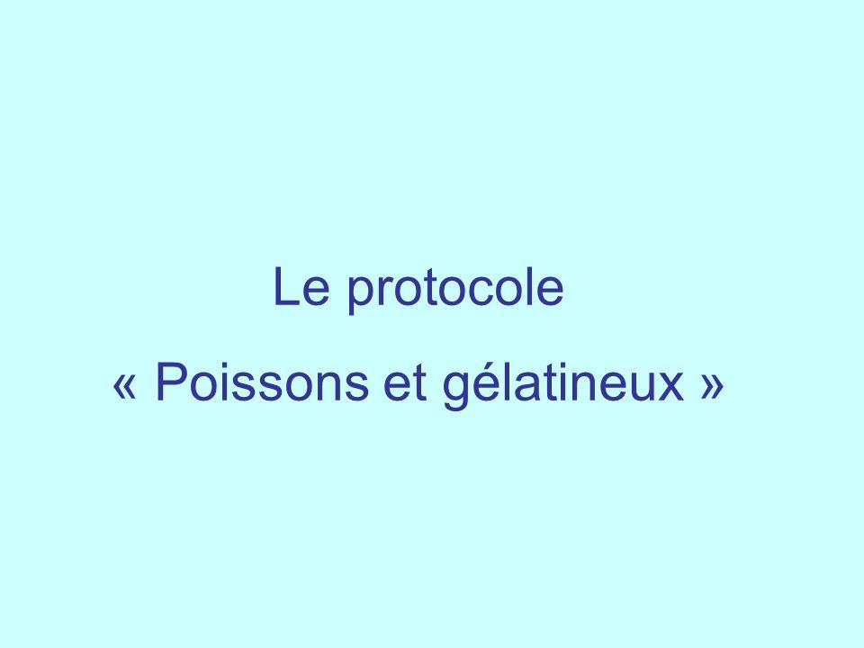 Le protocole « Poissons et gélatineux »