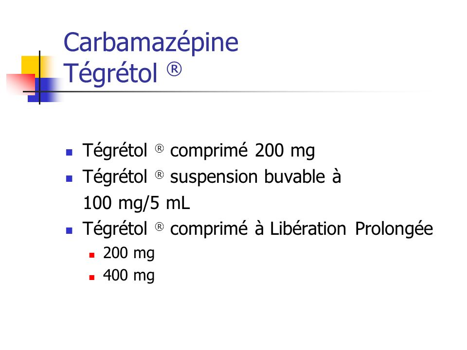Carbamazépine Tégrétol ® Tégrétol ® comprimé 200 mg Tégrétol ® suspension buvable à 100 mg/5 mL Tégrétol ® comprimé à Libération Prolongée 200 mg 400 mg