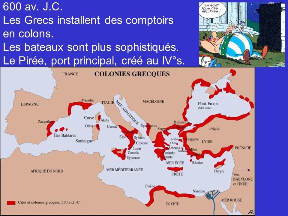 600 av. J.C. Les Grecs installent des comptoirs en colons. Les bateaux sont plus sophistiqués. Le Pirée, port principal, créé au IV°s.