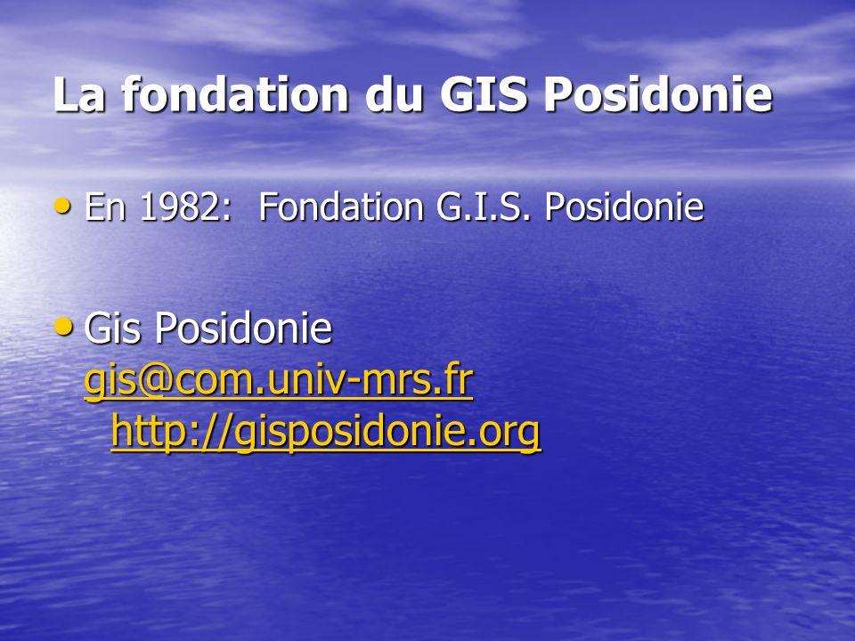 La fondation du GIS Posidonie En 1982: Fondation G.I.S. Posidonie En 1982: Fondation G.I.S. Posidonie Gis Posidonie gis@com.univ-mrs.fr http://gisposi