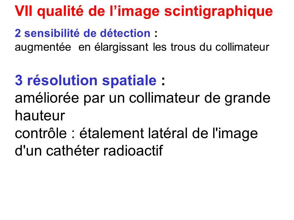 VII qualité de limage scintigraphique 1 homogénéité du champ de détection même sensibilité de détection dans tout le champ 2 sensibilité de détection