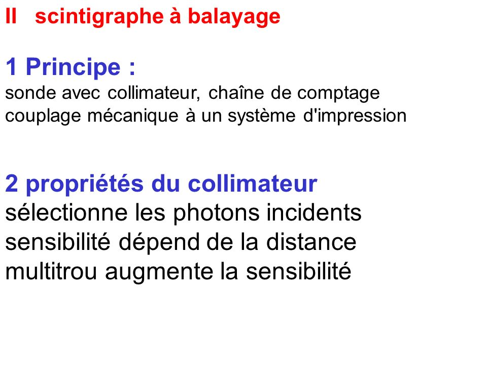 II scintigraphe à balayage 1 Principe : sonde avec collimateur chaîne de comptage couplage mécanique à un système d'impression