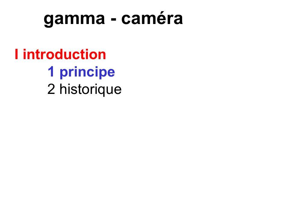 Plan I introduction II historique : scintigraphe à balayage III principe de la gamma-caméra IV modes dacquisition des images V tep VI autres détecteur