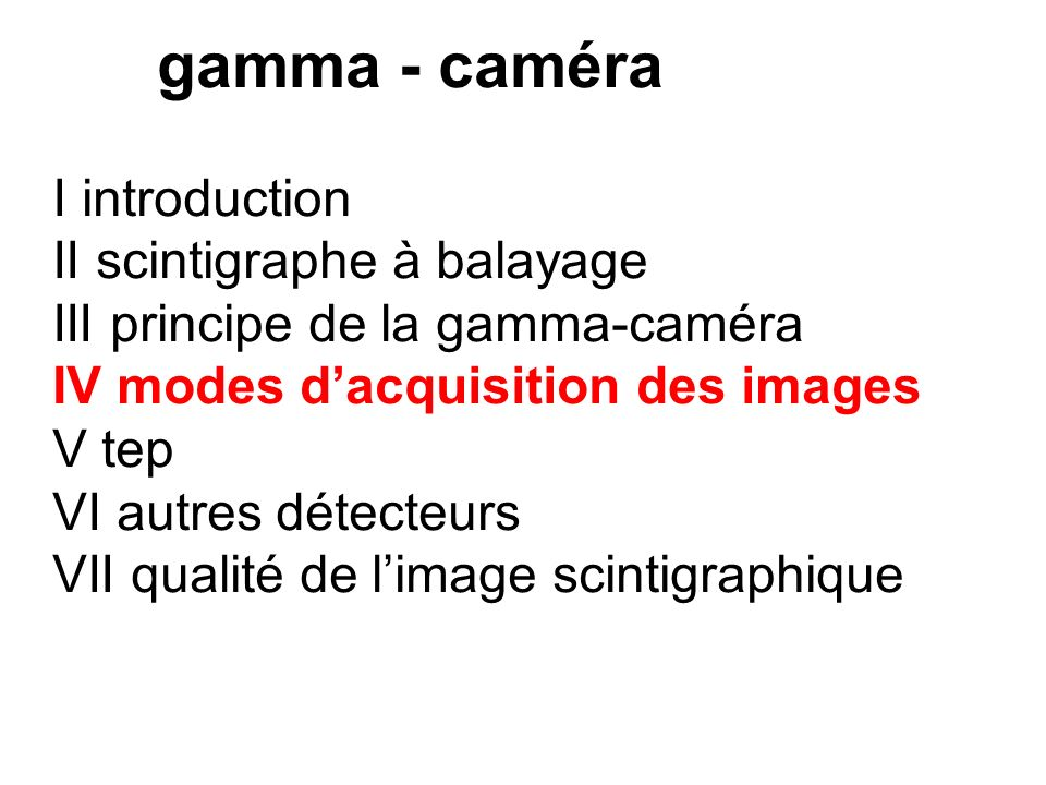 III principe de la gamma-caméra 7 VARIANTES DE GAMMA CAMERA a deux têtes - petites têtes à 90°: coeur, cerveau? - grandes têtes: corps entier b trois