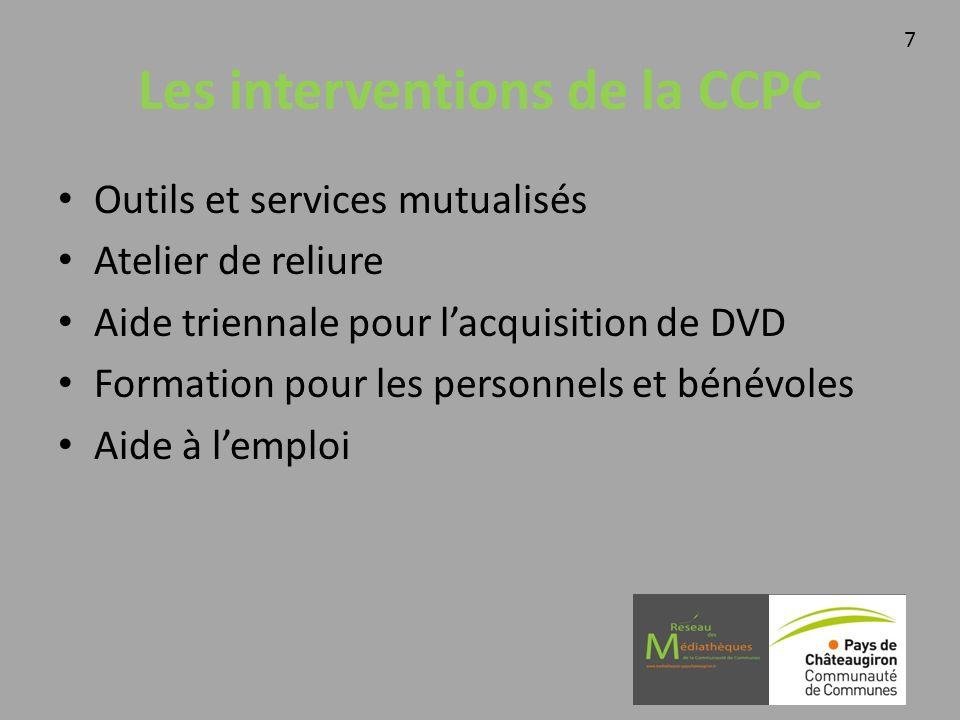 Les interventions de la CCPC Outils et services mutualisés Atelier de reliure Aide triennale pour lacquisition de DVD Formation pour les personnels et
